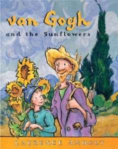 Van Gogh and the Sunflowers, by Laurence Anholt